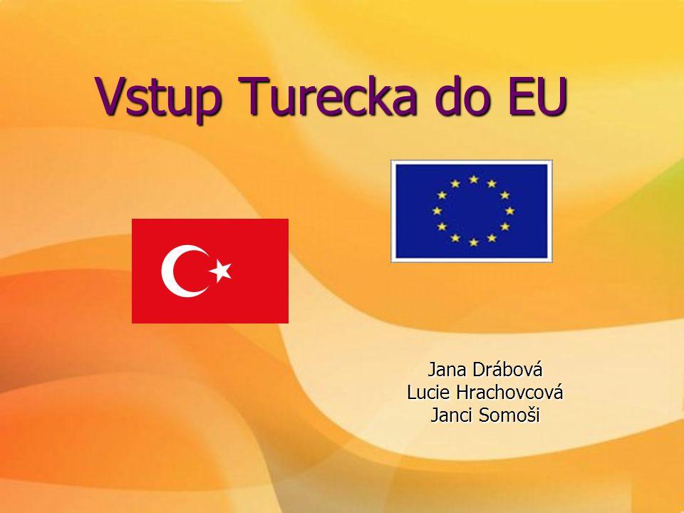 Vstup Turecka do EU Jana Drábová Lucie Hrachovcová Janci Somoši