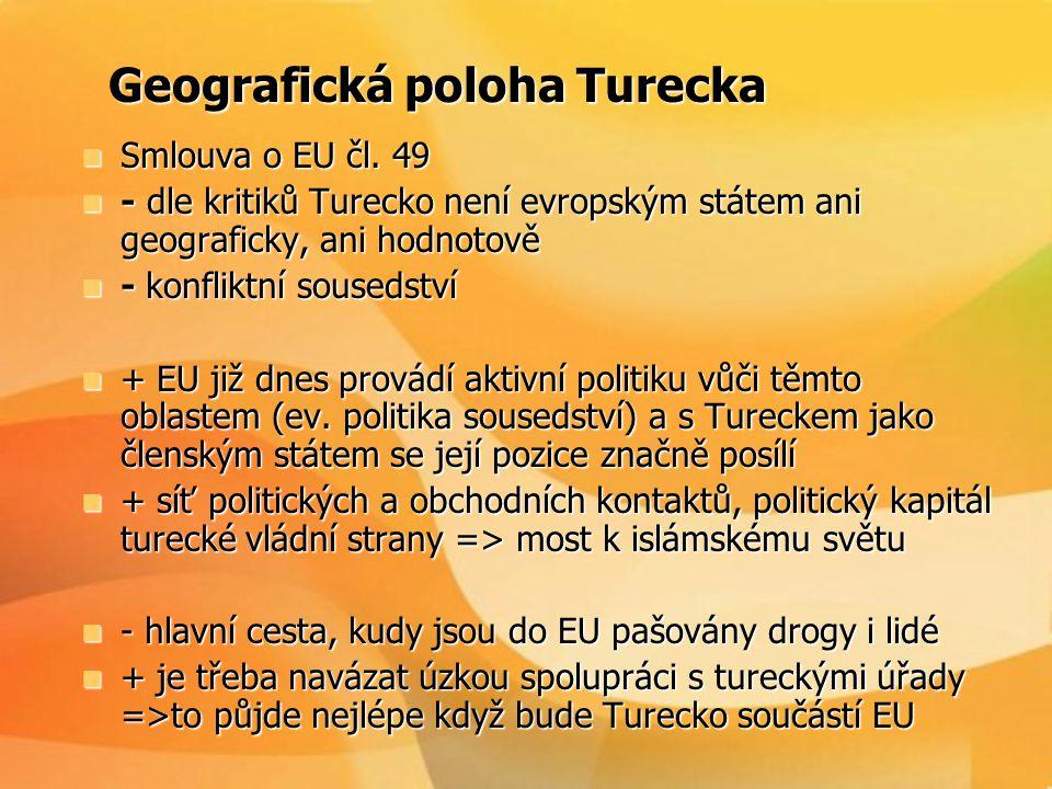Geografická poloha Turecka Geografická poloha Turecka  Smlouva o EU čl. 49  - dle kritiků Turecko není evropským státem ani geograficky, ani hodnoto