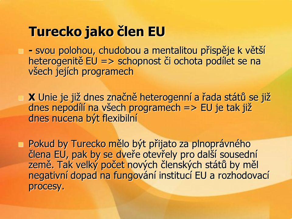 Turecko jako člen EU Turecko jako člen EU  - svou polohou, chudobou a mentalitou přispěje k větší heterogenitě EU => schopnost či ochota podílet se n
