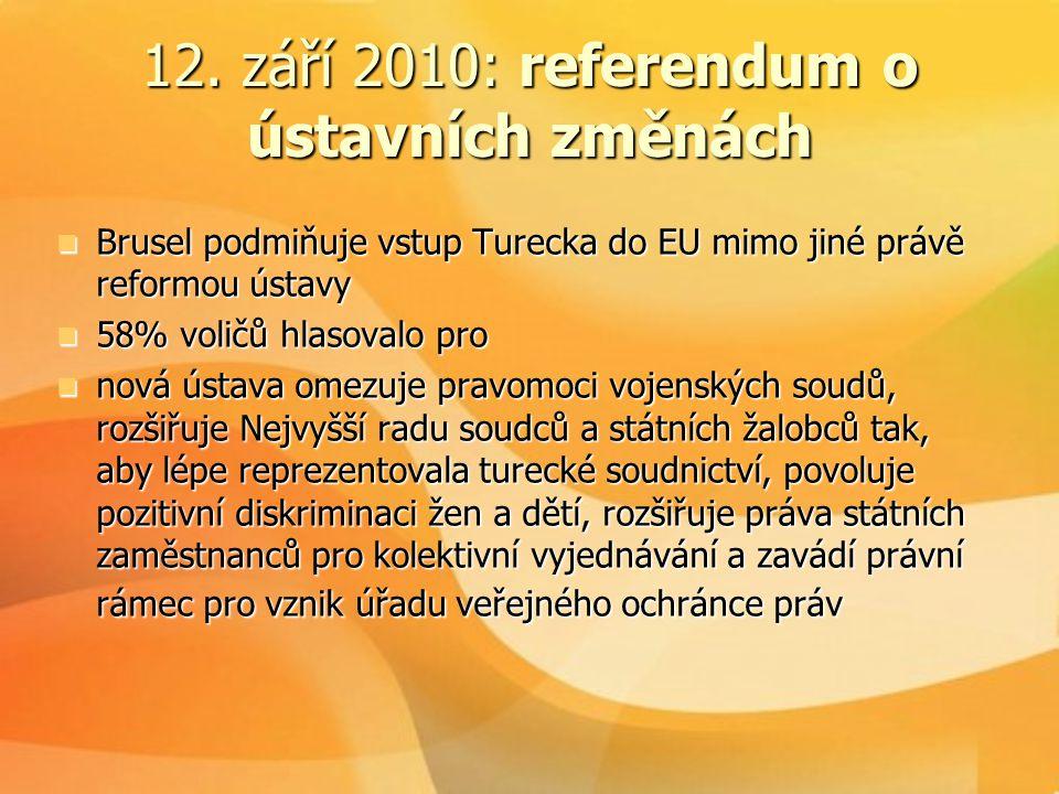 12. září 2010: referendum o ústavních změnách  Brusel podmiňuje vstup Turecka do EU mimo jiné právě reformou ústavy  58% voličů hlasovalo pro  nová