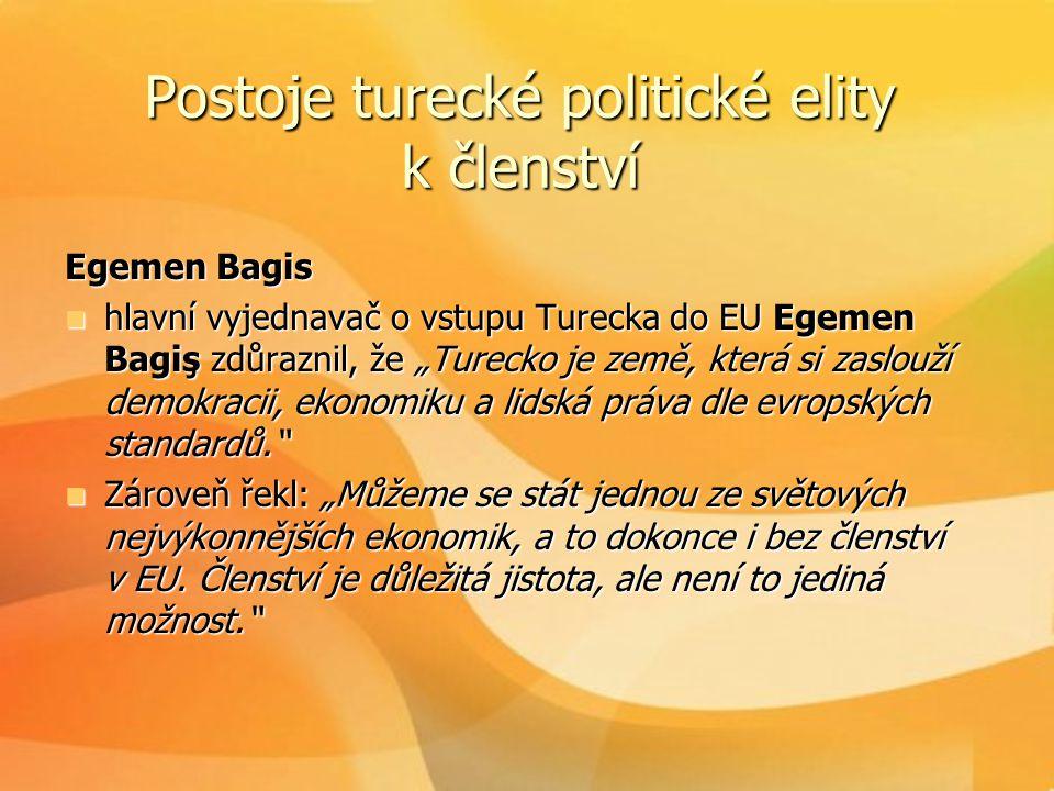 """Postoje turecké politické elity k členství Egemen Bagis  hlavní vyjednavač o vstupu Turecka do EU Egemen Bagiş zdůraznil, že """"Turecko je země, která"""