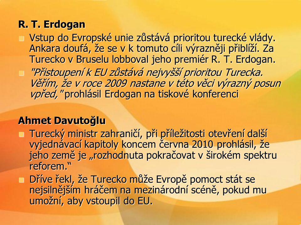 R. T. Erdogan  Vstup do Evropské unie zůstává prioritou turecké vlády. Ankara doufá, že se v k tomuto cíli výrazněji přiblíží. Za Turecko v Bruselu l