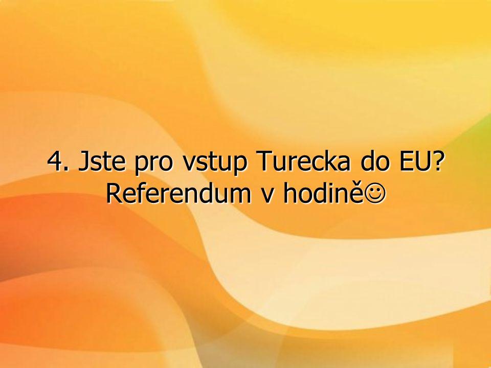 4. Jste pro vstup Turecka do EU? Referendum v hodině 