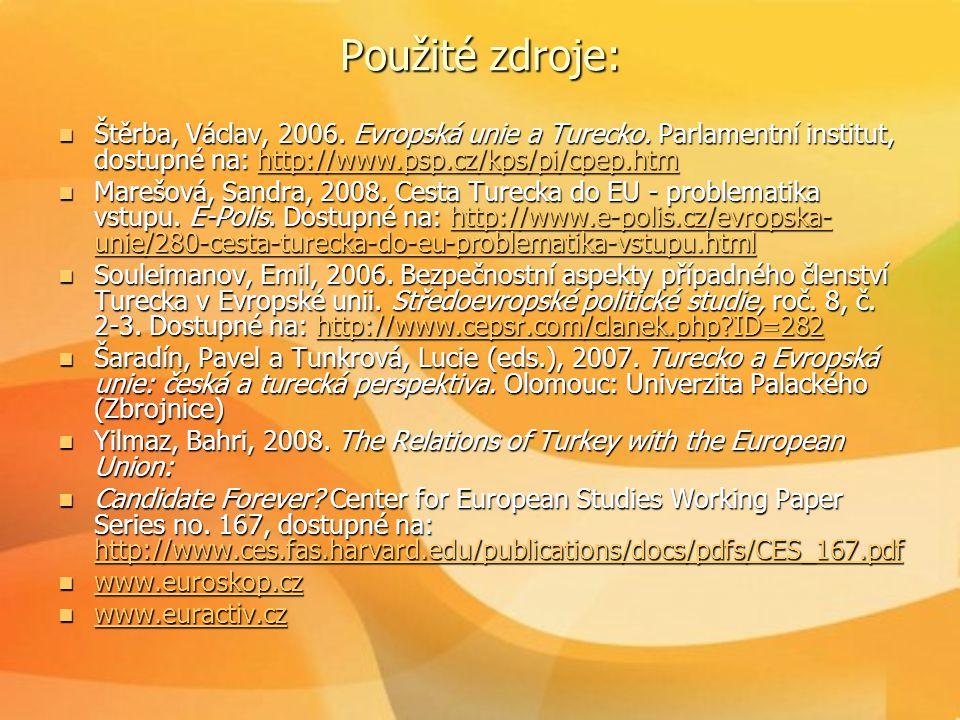Použité zdroje:  Štěrba, Václav, 2006. Evropská unie a Turecko. Parlamentní institut, dostupné na: http://www.psp.cz/kps/pi/cpep.htm http://www.psp.c