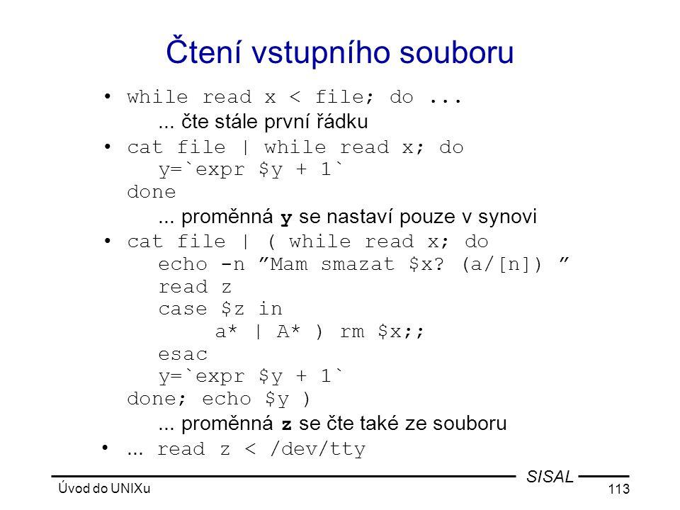 Úvod do UNIXu 113 SISAL Čtení vstupního souboru •while read x < file; do......