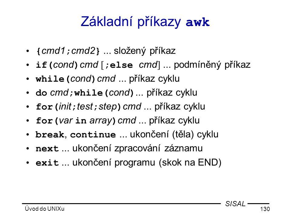 Úvod do UNIXu 130 SISAL Základní příkazy awk •{ cmd1 ; cmd2 }...