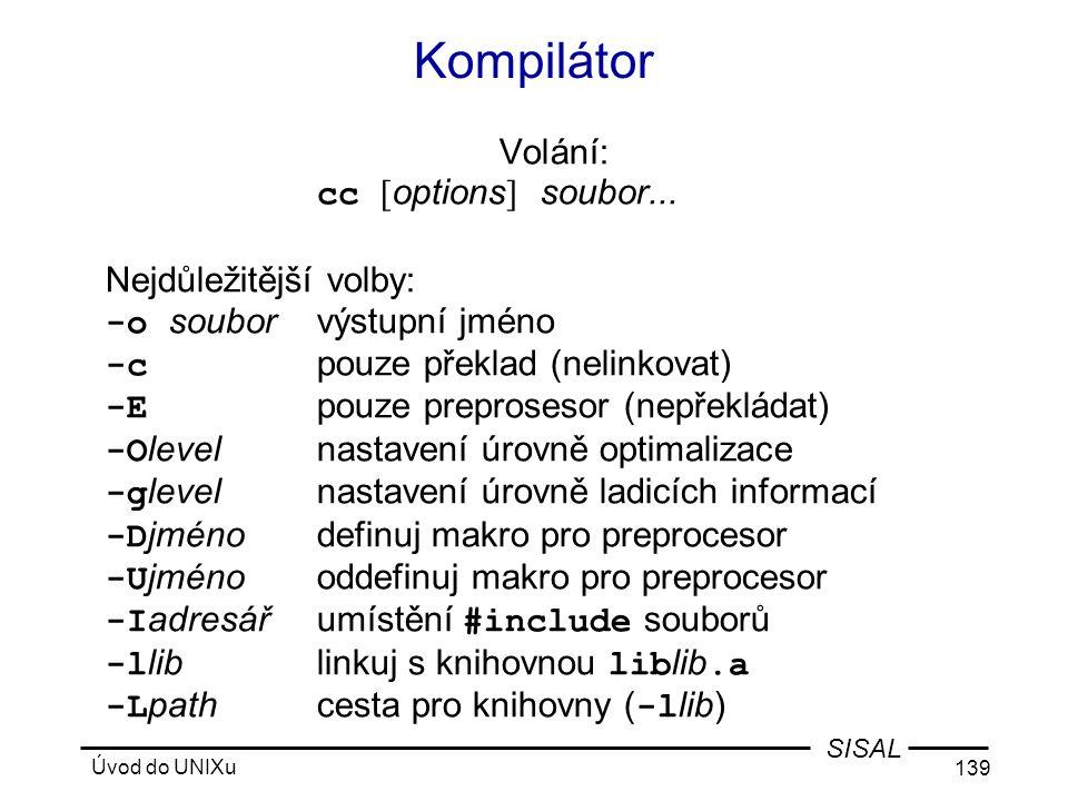 Úvod do UNIXu 139 SISAL Kompilátor Volání: cc [ options ] soubor...