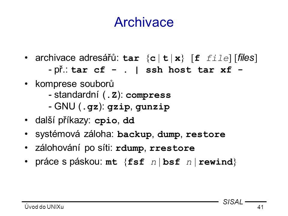 Úvod do UNIXu 41 SISAL Archivace •archivace adresářů: tar { c | t | x } [ f file ] [ files ] - př.: tar cf -.