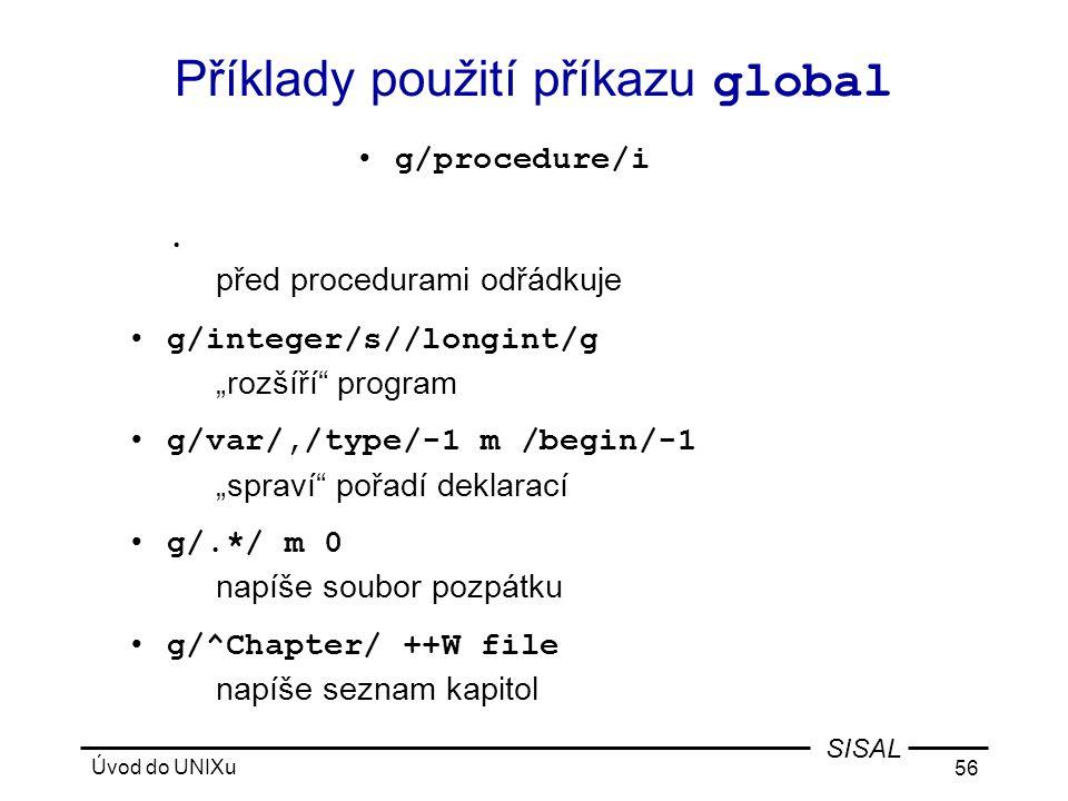 Úvod do UNIXu 56 SISAL Příklady použití příkazu global •g/procedure/i.