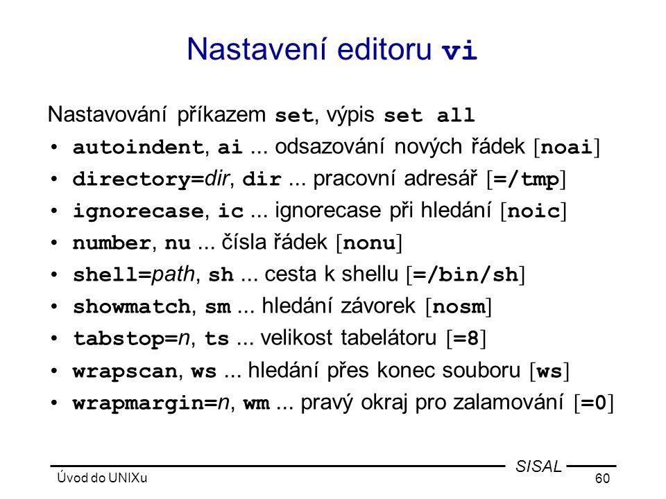 Úvod do UNIXu 60 SISAL Nastavení editoru vi Nastavování příkazem set, výpis set all •autoindent, ai...