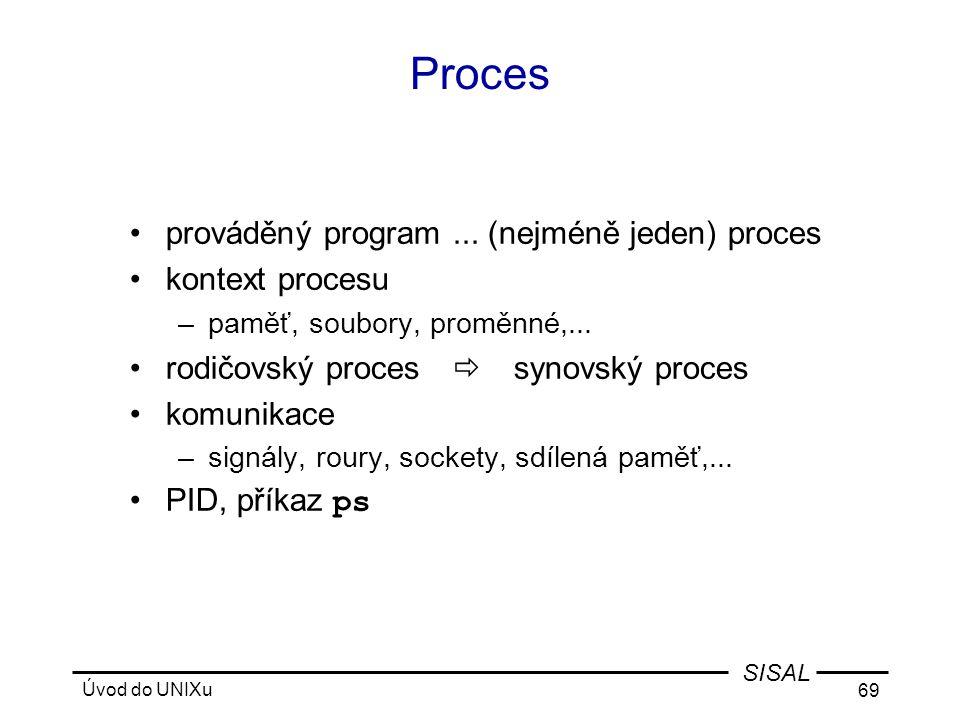 Úvod do UNIXu 69 SISAL Proces •prováděný program...