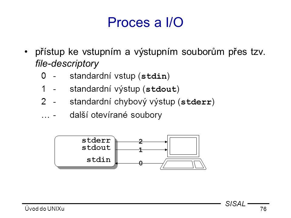 Úvod do UNIXu 76 SISAL Proces a I/O •přístup ke vstupním a výstupním souborům přes tzv.