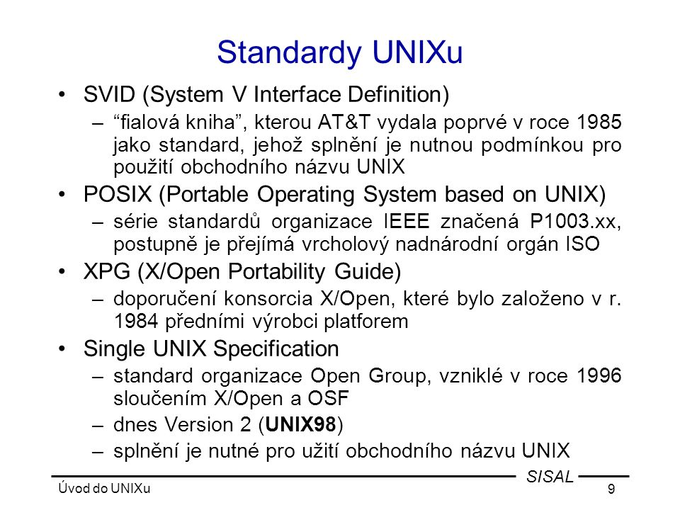 Úvod do UNIXu 110 SISAL Řídící struktury - case Syntaxe: case text in vzor1 | vzor2 ) příkazy ;; *) příkazy ;; esac Příklad: case $1 in -h | -\.