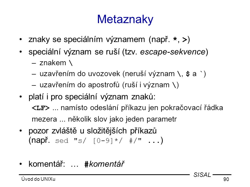 Úvod do UNIXu 90 SISAL Metaznaky •znaky se speciálním významem (např.