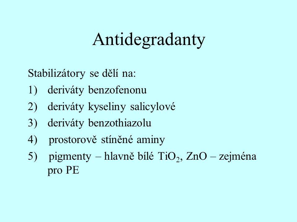 Antidegradanty Stabilizátory se dělí na: 1)deriváty benzofenonu 2)deriváty kyseliny salicylové 3)deriváty benzothiazolu 4) prostorově stíněné aminy 5)