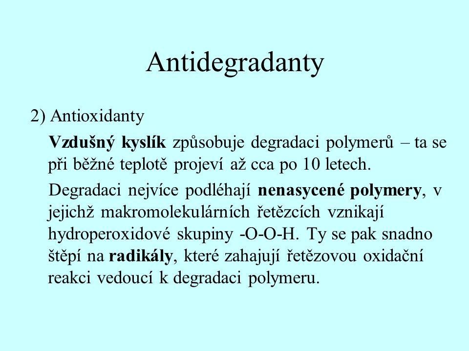 Antidegradanty 2) Antioxidanty Vzdušný kyslík způsobuje degradaci polymerů – ta se při běžné teplotě projeví až cca po 10 letech. Degradaci nejvíce po
