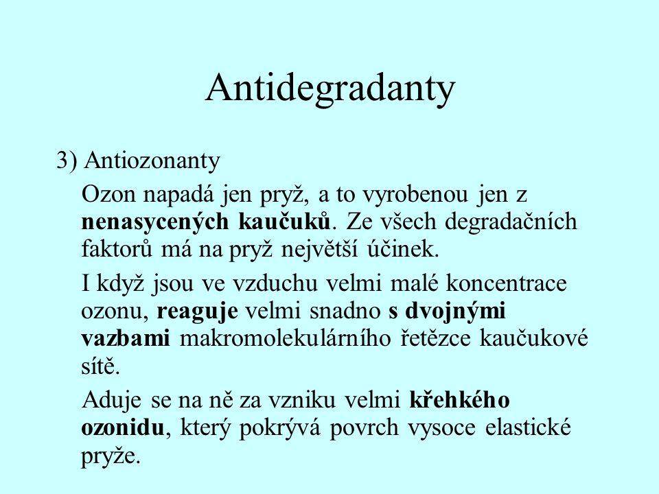 Antidegradanty 3) Antiozonanty Ozon napadá jen pryž, a to vyrobenou jen z nenasycených kaučuků. Ze všech degradačních faktorů má na pryž největší účin