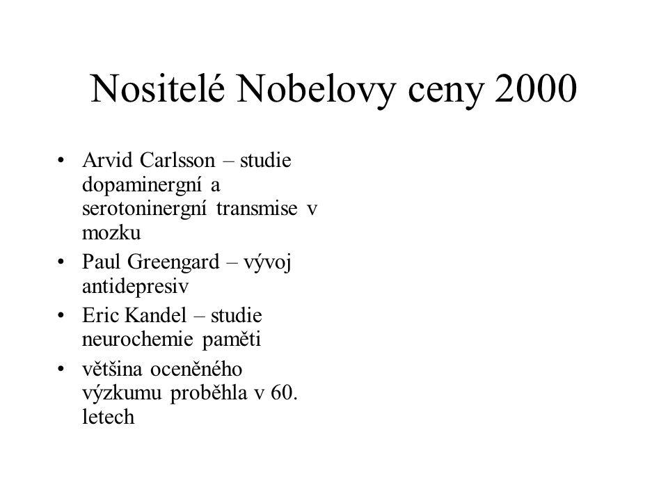 Nositelé Nobelovy ceny 2000 •Arvid Carlsson – studie dopaminergní a serotoninergní transmise v mozku •Paul Greengard – vývoj antidepresiv •Eric Kandel