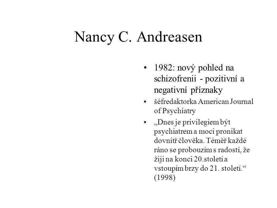 """Nancy C. Andreasen •1982: nový pohled na schizofrenii - pozitivní a negativní příznaky •šéfredaktorka American Journal of Psychiatry •""""Dnes je privile"""