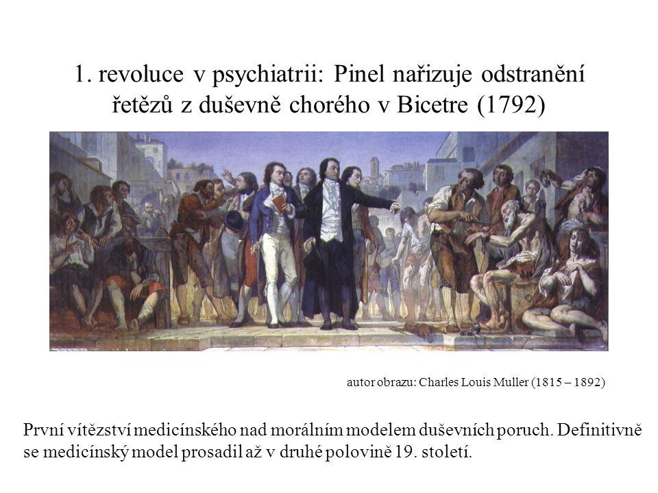 1. revoluce v psychiatrii: Pinel nařizuje odstranění řetězů z duševně chorého v Bicetre (1792) autor obrazu: Charles Louis Muller (1815 – 1892) První