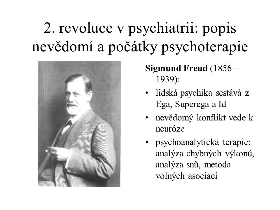 2. revoluce v psychiatrii: popis nevědomí a počátky psychoterapie Sigmund Freud (1856 – 1939): •lidská psychika sestává z Ega, Superega a Id •nevědomý