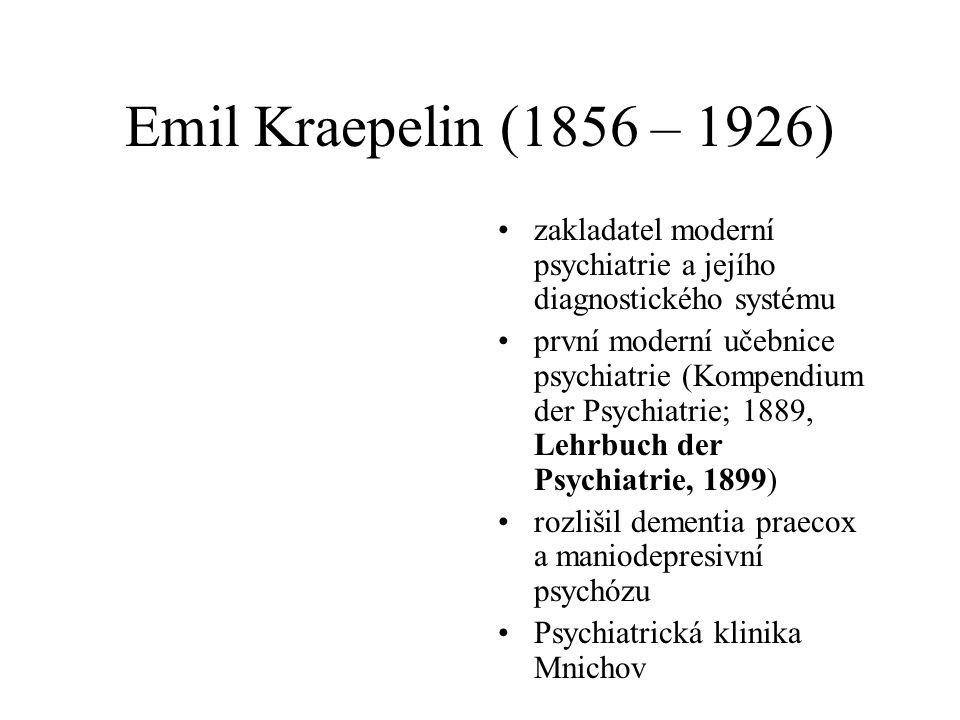 Emil Kraepelin (1856 – 1926) •zakladatel moderní psychiatrie a jejího diagnostického systému •první moderní učebnice psychiatrie (Kompendium der Psych
