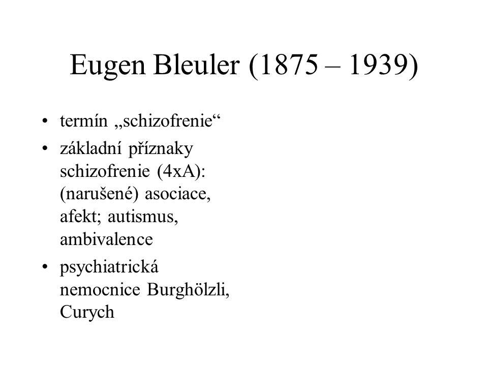 """Eugen Bleuler (1875 – 1939) •termín """"schizofrenie •základní příznaky schizofrenie (4xA): (narušené) asociace, afekt; autismus, ambivalence •psychiatrická nemocnice Burghölzli, Curych"""