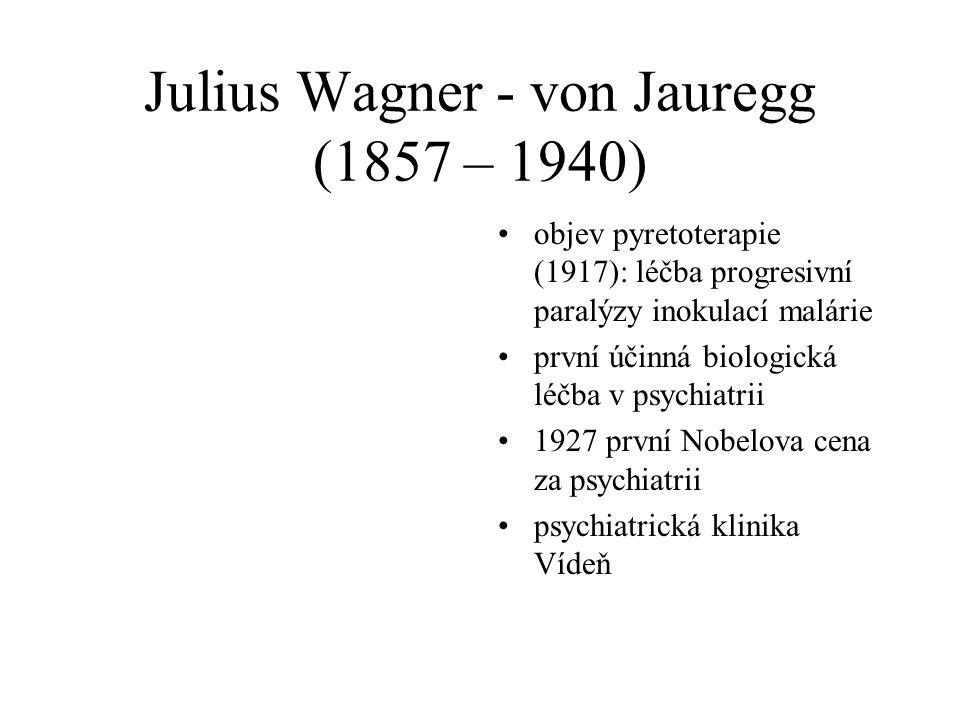 Julius Wagner - von Jauregg (1857 – 1940) •objev pyretoterapie (1917): léčba progresivní paralýzy inokulací malárie •první účinná biologická léčba v p