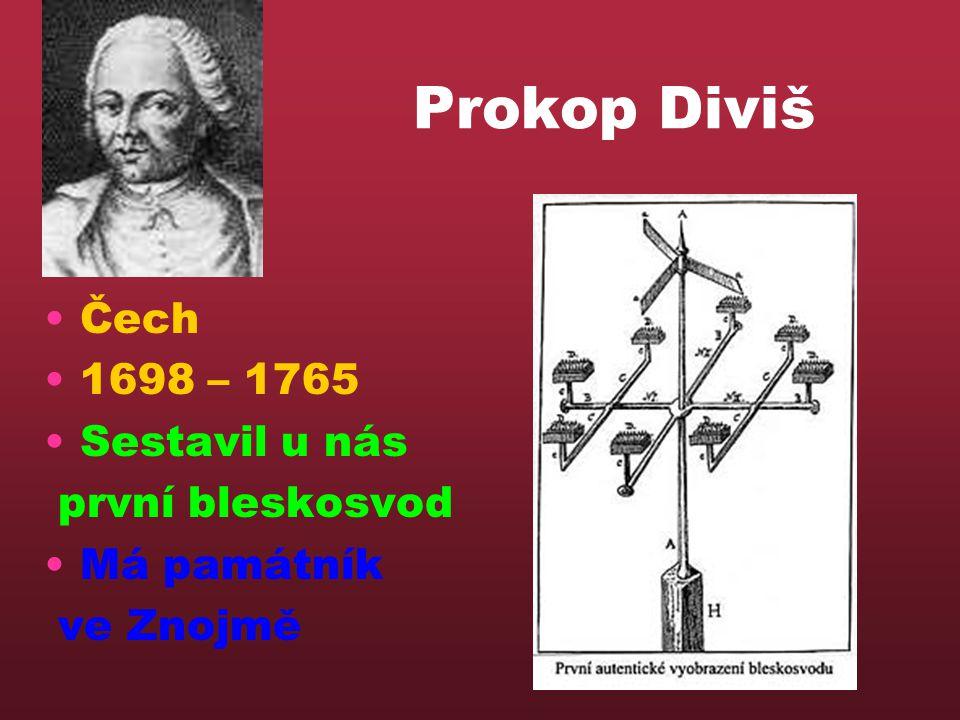 Prokop Diviš •Čech •1698 – 1765 •Sestavil u nás první bleskosvod •Má památník ve Znojmě