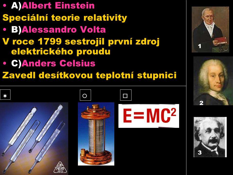 •A)Albert Einstein Speciální teorie relativity •B)Alessandro Volta V roce 1799 sestrojil první zdroj elektrického proudu •C)Anders Celsius Zavedl desí