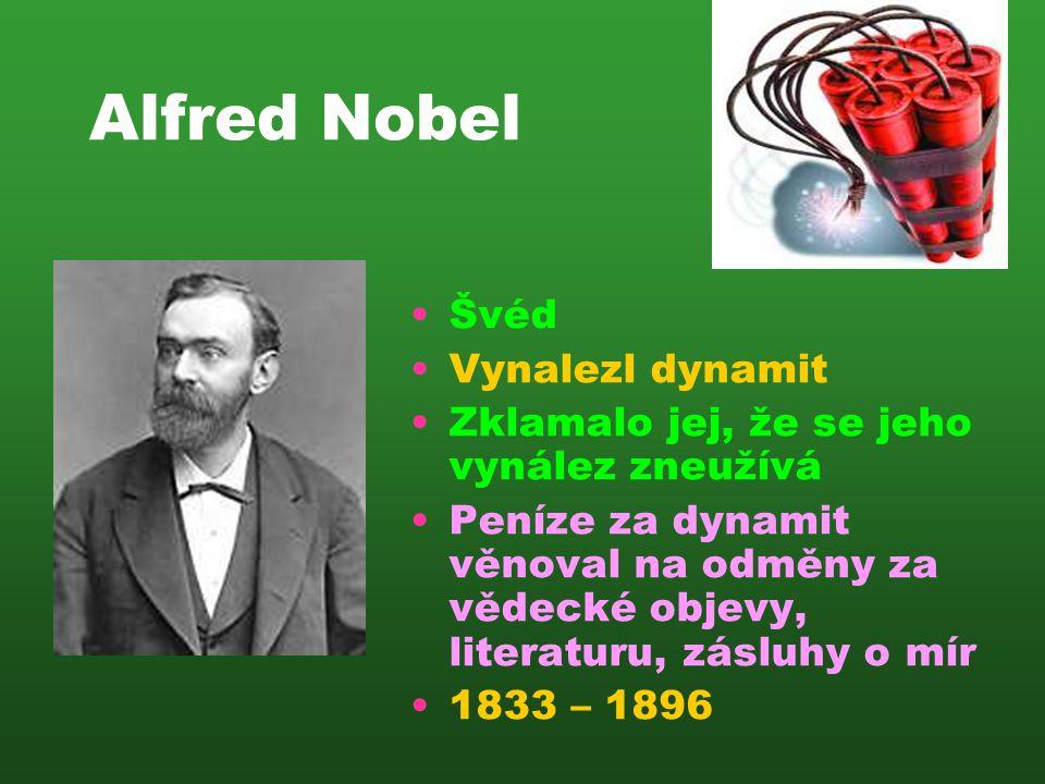 Alfred Nobel •Švéd •Vynalezl dynamit •Zklamalo jej, že se jeho vynález zneužívá •Peníze za dynamit věnoval na odměny za vědecké objevy, literaturu, zá