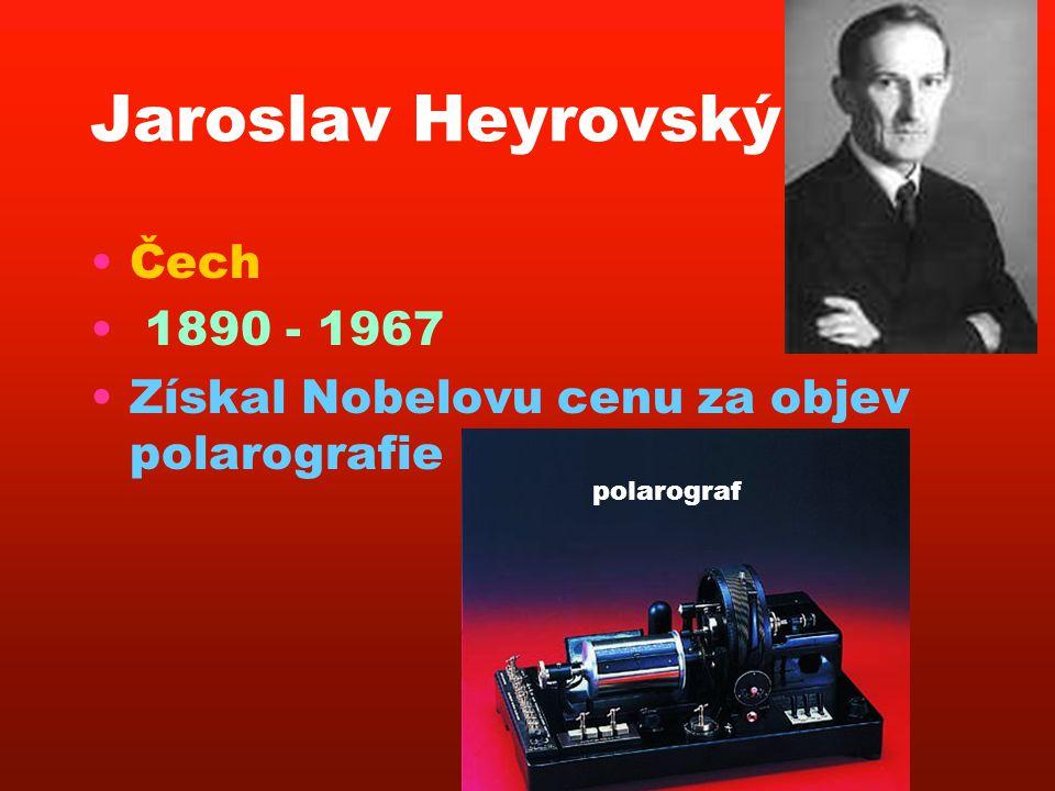 Jaroslav Heyrovský •Čech • 1890 - 1967 •Získal Nobelovu cenu za objev polarografie polarograf