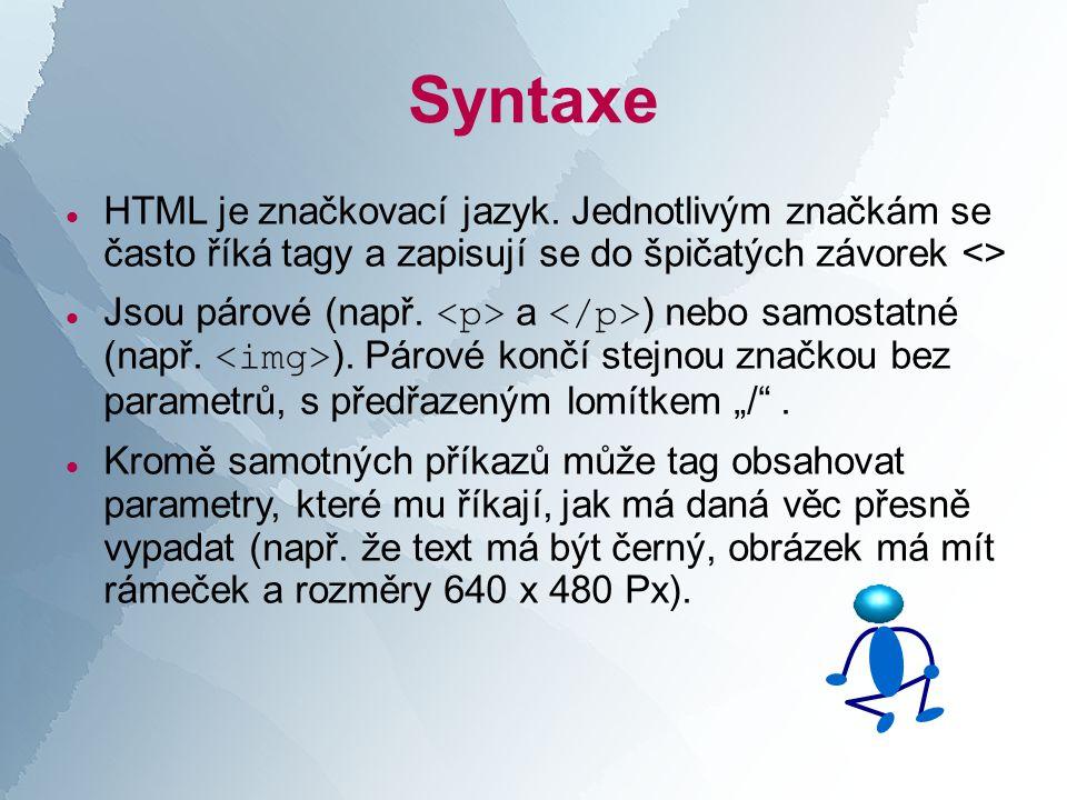 Syntaxe  HTML je značkovací jazyk.