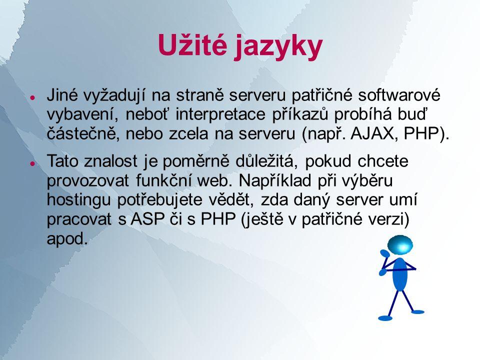 Užité jazyky  Jiné vyžadují na straně serveru patřičné softwarové vybavení, neboť interpretace příkazů probíhá buď částečně, nebo zcela na serveru (např.