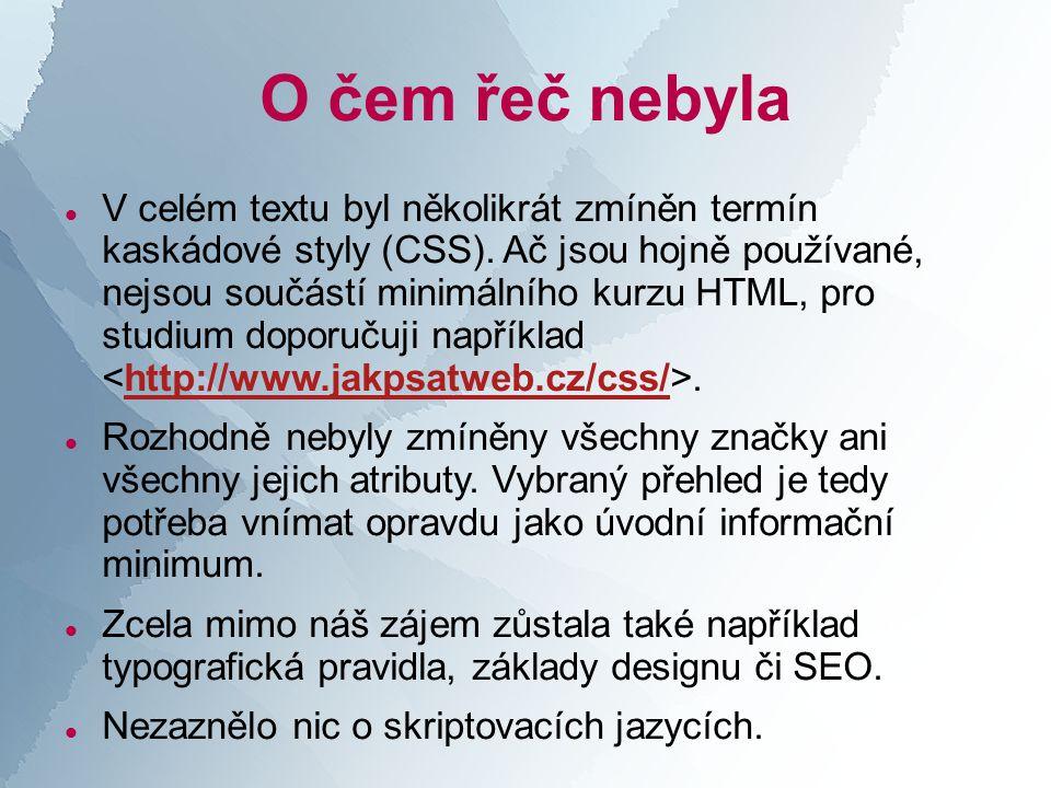 O čem řeč nebyla  V celém textu byl několikrát zmíněn termín kaskádové styly (CSS).
