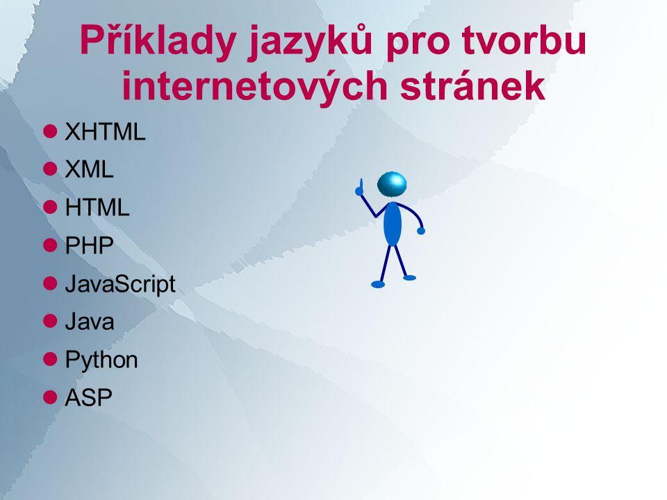 Příklady jazyků pro tvorbu internetových stránek  XHTML  XML  HTML  PHP  JavaScript  Java  Python  ASP