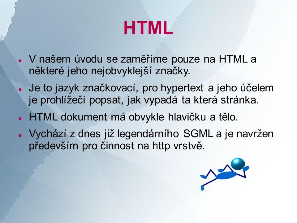 HTML  V našem úvodu se zaměříme pouze na HTML a některé jeho nejobvyklejší značky.