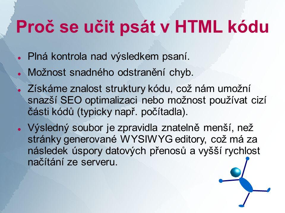 Proč se učit psát v HTML kódu  Plná kontrola nad výsledkem psaní.