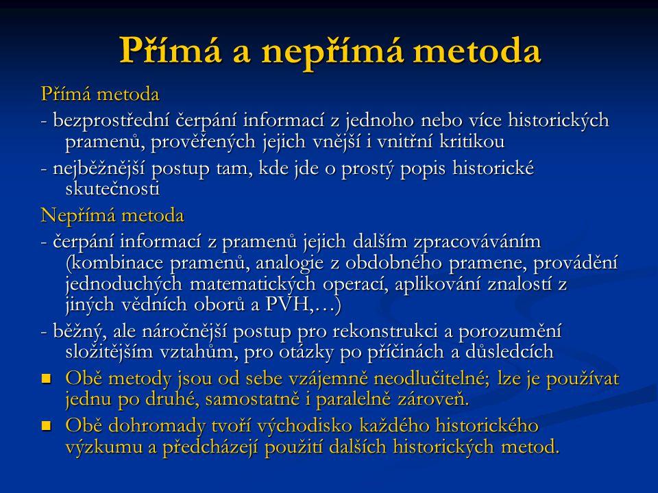 Přímá a nepřímá metoda Přímá metoda - bezprostřední čerpání informací z jednoho nebo více historických pramenů, prověřených jejich vnější i vnitřní kr