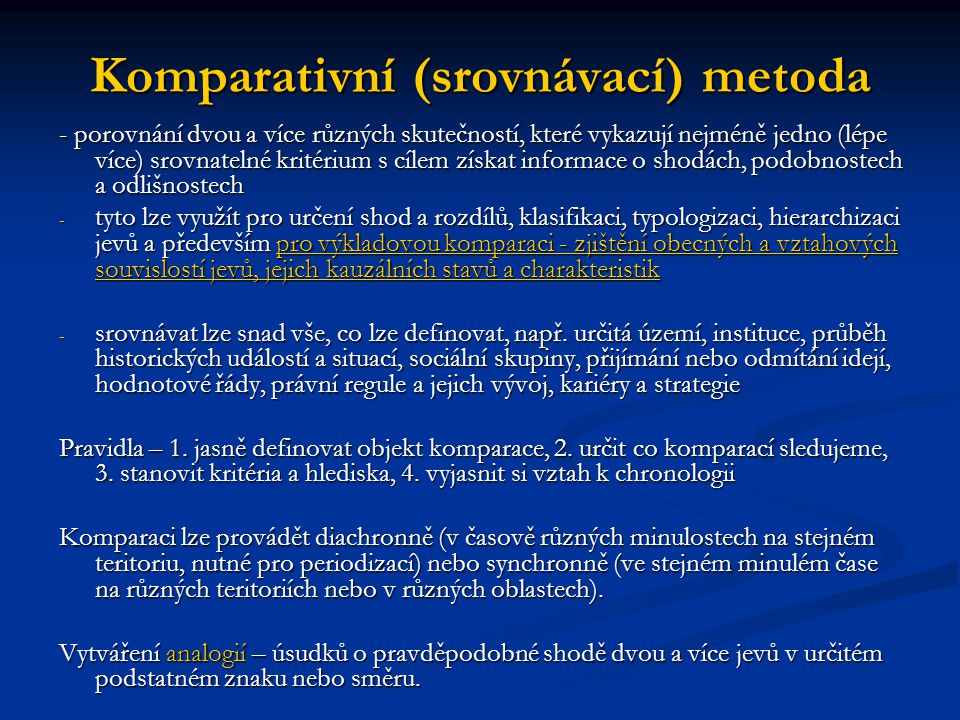 Komparativní (srovnávací) metoda - porovnání dvou a více různých skutečností, které vykazují nejméně jedno (lépe více) srovnatelné kritérium s cílem z