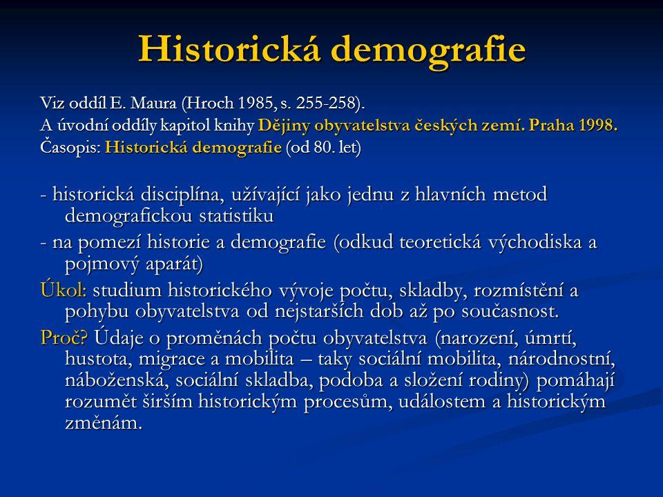 Historická demografie Viz oddíl E. Maura (Hroch 1985, s. 255-258). A úvodní oddíly kapitol knihy Dějiny obyvatelstva českých zemí. Praha 1998. Časopis