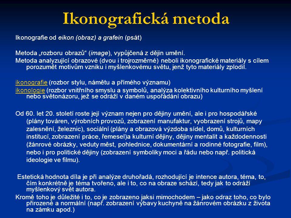"""Ikonografická metoda Ikonografie od eikon (obraz) a grafein (psát) Metoda """"rozboru obrazů"""" (image), vypůjčená z dějin umění. Metoda analyzující obrazo"""
