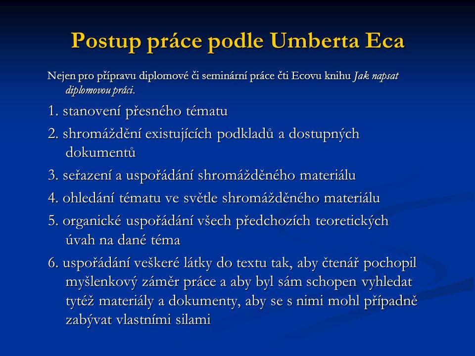 Postup práce podle Umberta Eca Nejen pro přípravu diplomové či seminární práce čti Ecovu knihu Jak napsat diplomovou práci. 1. stanovení přesného téma
