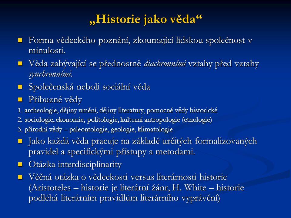 """""""Historie jako věda""""  Forma vědeckého poznání, zkoumající lidskou společnost v minulosti.  Věda zabývající se přednostně diachronními vztahy před vz"""
