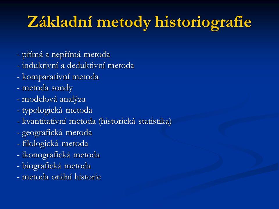 Základní metody historiografie - přímá a nepřímá metoda - induktivní a deduktivní metoda - komparativní metoda - metoda sondy - modelová analýza - typ