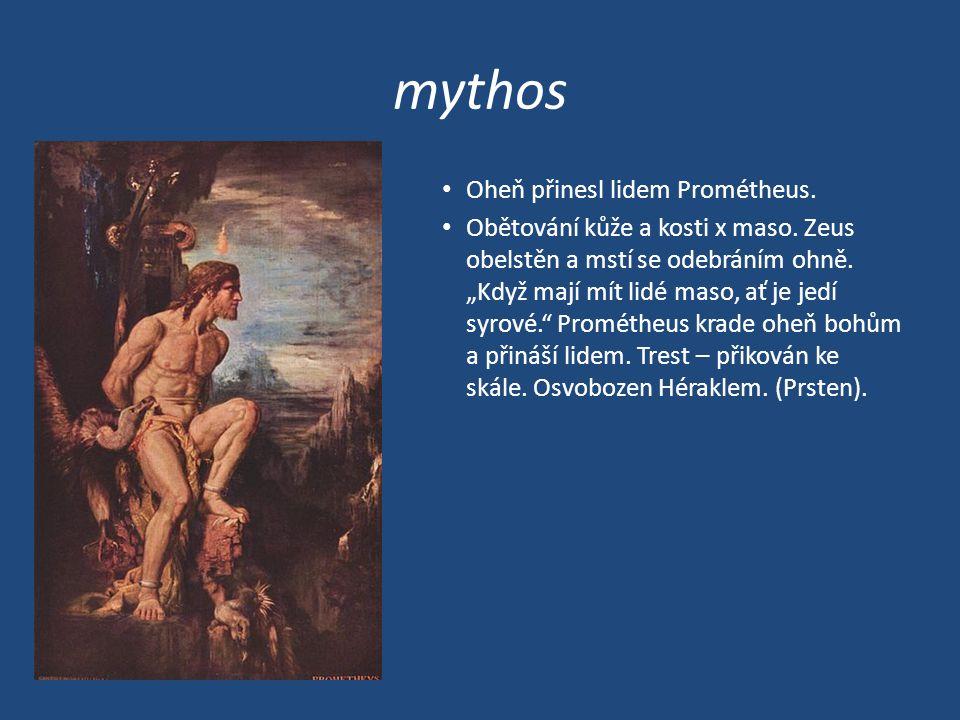 mythos • Oheň přinesl lidem Prométheus.• Obětování kůže a kosti x maso.
