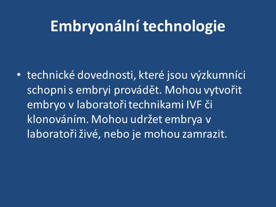 Embryonální technologie • technické dovednosti, které jsou výzkumníci schopni s embryi provádět.