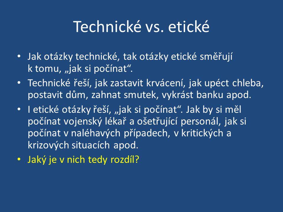 """Technické vs.etické • Jak otázky technické, tak otázky etické směřují k tomu, """"jak si počínat ."""