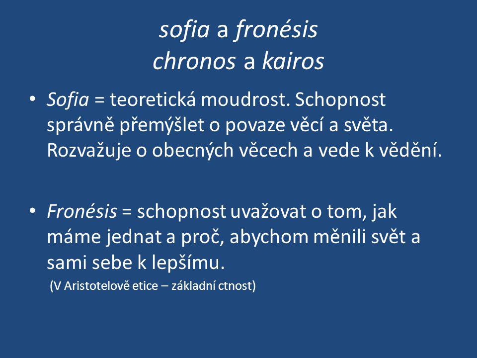 sofia a fronésis chronos a kairos • Sofia = teoretická moudrost.