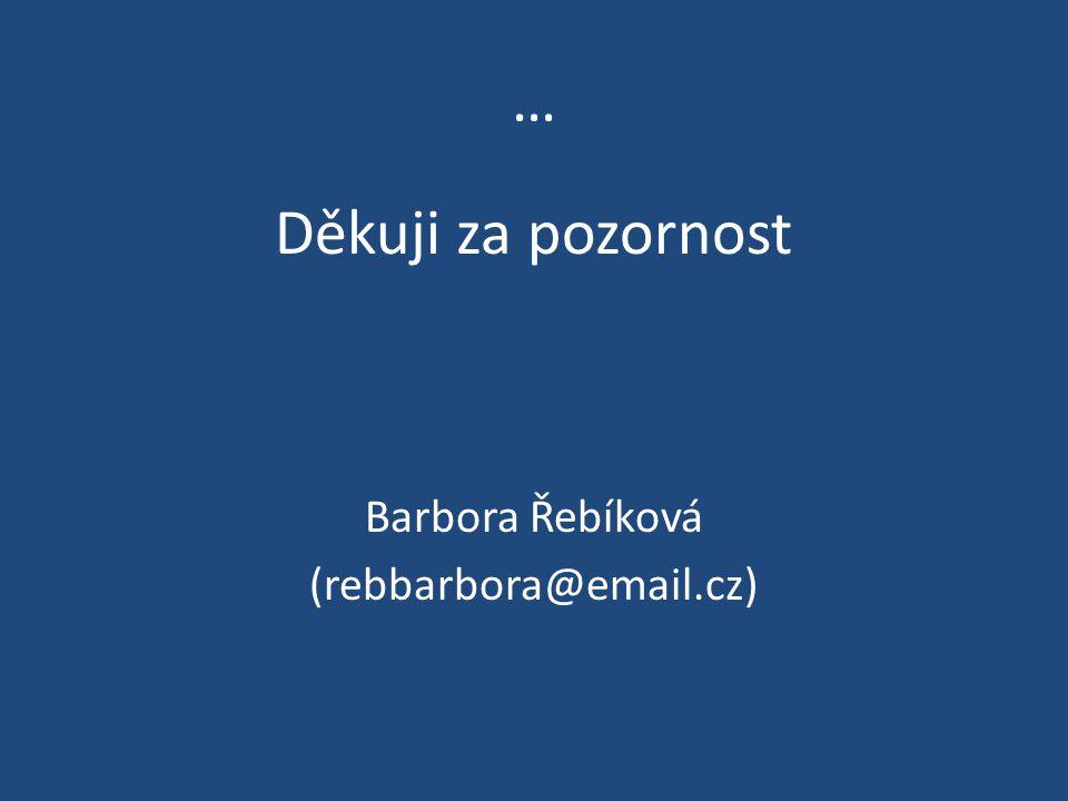 … Děkuji za pozornost Barbora Řebíková (rebbarbora@email.cz)
